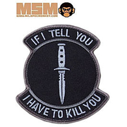 Mil-Spec Monkey If I Tell You I Have To Kill You Patch Swat