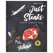 Just Steaks - Perfektion, Leidenschaft, Genuss