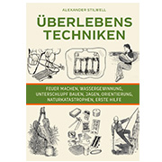 Überlebenstechniken - Der ultimative Survival-Guide