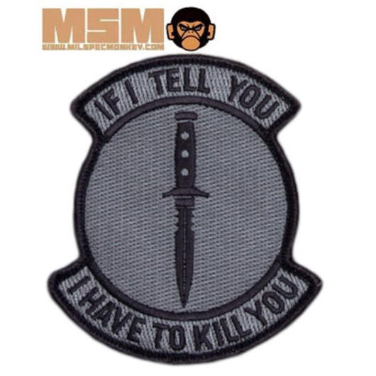 Mil-Spec Monkey If I Tell You I Have To Kill You Patch ACU